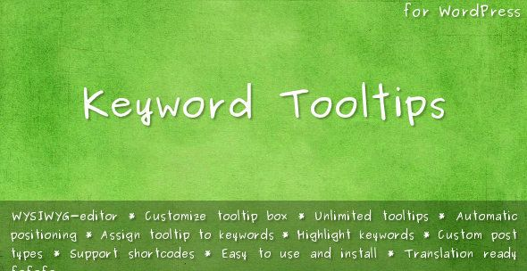 Keyword Tooltips   http://codecanyon.net/item/keyword-tooltips/2220105?ref=damiamio       Keyword Tooltips plugin allows you to add great looking tooltips to any keywords or phrases throughout whole website or particular posts or pages. All you need to do is to create toolip using powerful WYSIWYG -editor and assign it to any list of keywords. The plugin will highlight these keywords and show tooltip for them automatically.  Features    WYSIWYG -editor: create great looking tooltips with…
