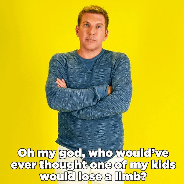 One of your kids comes home with a massive arm tattoo.   Todd Chrisley Reacts To 14 Hilarious Dad Situations
