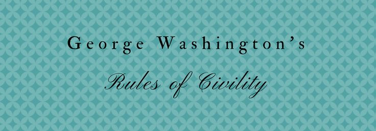 """George Washington's """"Rules of Civility"""", Nos. 1-110"""