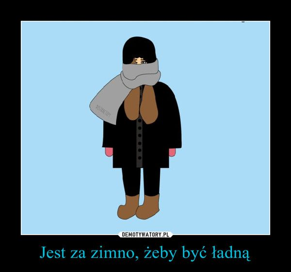 Jest za zimno, żeby być ładną –