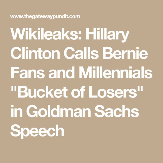 "Wikileaks: Hillary Clinton Calls Bernie Fans and Millennials ""Bucket of Losers"" in Goldman Sachs Speech"
