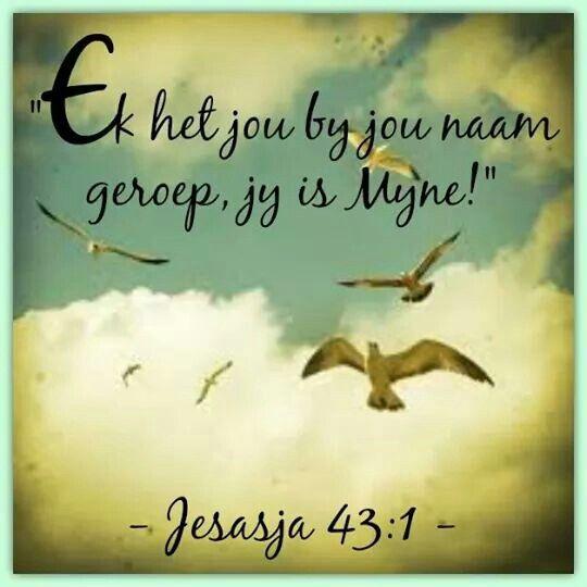 """Teks - Jesajia 43:1 """"...by die naam geroep..."""" #Afrikaans #Scripture #2bMe"""