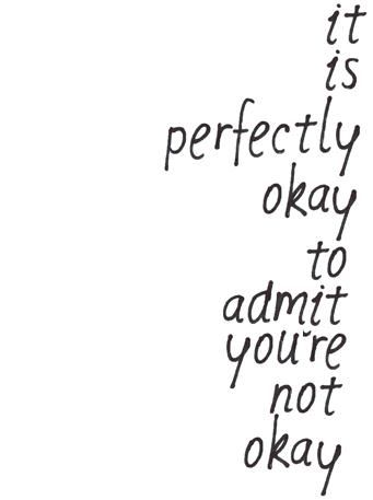 Its ok! Two words to remember. While we talk often about confidence - there comes a time in everyone's life when you just don't feel okay. And that's ok. Don't hold that feeling in - share it with others - tell those around you that you're not okay - and most importantly - tell them how they can help.