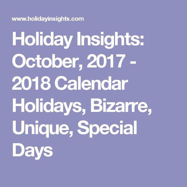 Holiday Insights: October, 2017 - 2018 Calendar Holidays, Bizarre,   Unique, Special Days