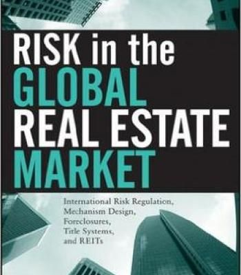 Risk In The Global Real Estate Market: International Risk Regulation Mechanism Design Foreclosures Title Systems And Reits PDF