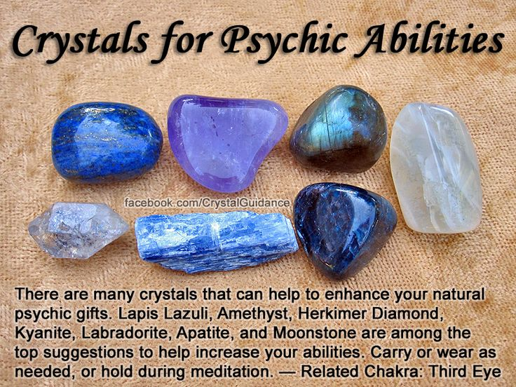 Crystals for Psychic Abilities — There are many crystals that can help to enhance your natural psychic gifts. Lapis Lazuli, Amethyst, Herkimer Diamond, Kyanite, Labradorite, Apatite, and Moonstone are among the top suggestions to help increase your abilities. Choose the one or ones you are drawn to. Carry or wear as desired. You can also hold your preferred crystal in your hand or to you Third Eye during meditation.