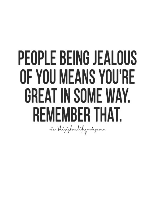 You must be doing something right if you some is jealous of you #inspired #workhard