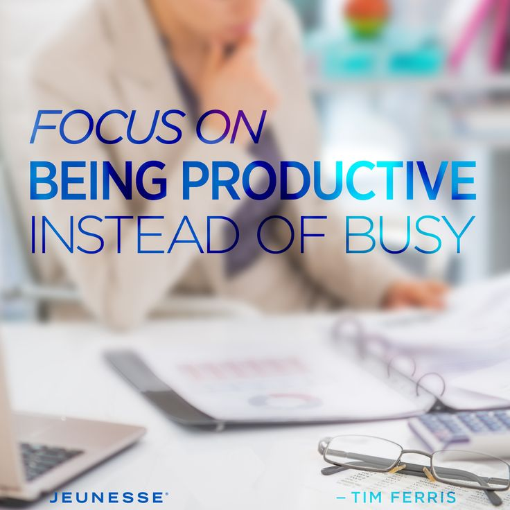 Focus on being productive instead of busy.  -Tim Ferris