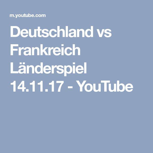 Deutschland vs Frankreich Länderspiel 14.11.17 - YouTube