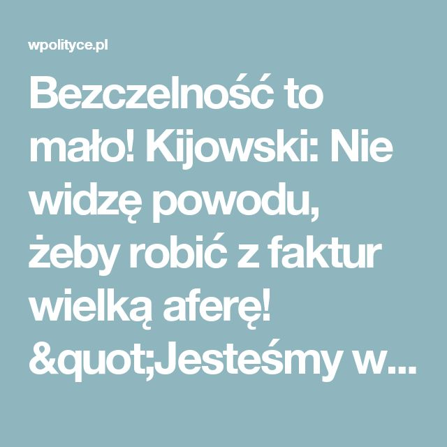 """Bezczelność to mało! Kijowski: Nie widzę powodu, żeby robić z faktur wielką aferę! """"Jesteśmy wrogiem numer jeden!"""""""