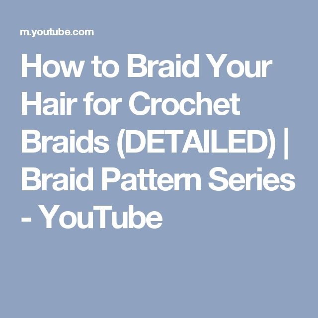 How to Braid Your Hair for Crochet Braids (DETAILED)   Braid Pattern Series - YouTube