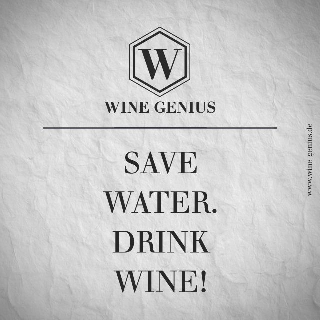 Wine Genius Quote #4. SAVE WATER. DRINK WINE! Shop international premium wines at www.wine-genius.de now or check us out on Facebook: www.facebook.com/... #wine #winegenius #winelover #winequotes #drink #water