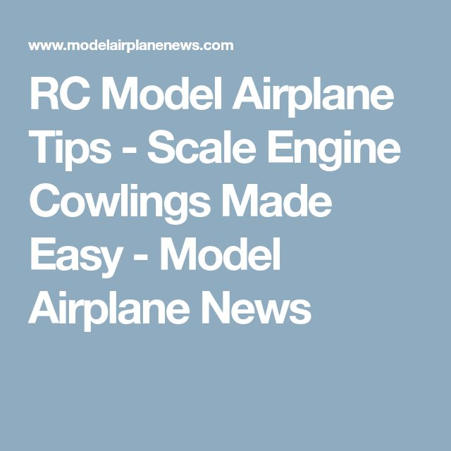 RC Model Airplane Tips - Scale Engine Cowlings Made Easy - Model Airplane News