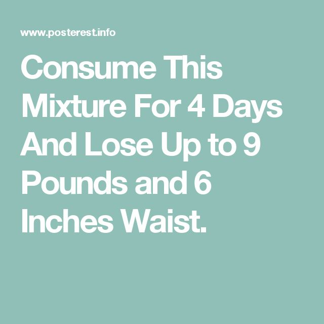 Consume This Mixture For 4 Days And Lose Up to 9 Pounds and 6 Inches Waist.
