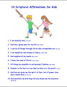 FREE Printable - 10 Scriptural Affirmations for Kids alishagratehouse.com    There are {at least} 10 verses I believe that every child should know. These verses promise salvation, a successful future, the Lord's strength, healing, provision, freedom from fear, a sound mind, long life and more! (Don't you want your kids to have these things?)