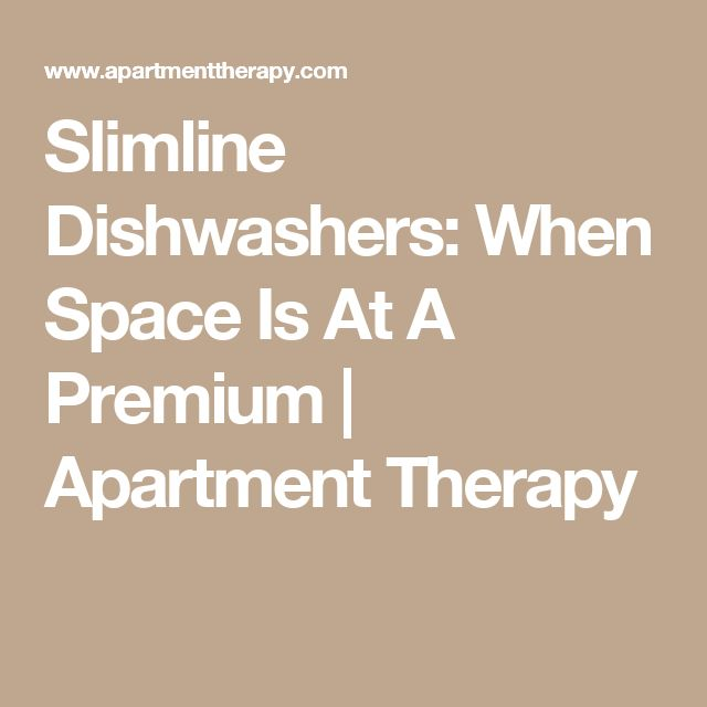 Slimline Dishwashers: When Space Is At A Premium | Apartment Therapy