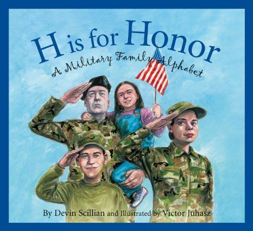 H Is for Honor: A Millitary Family Alphabet (Alphabet Books) by Devin Scillian,http://www.amazon.com/dp/1585362921/ref=cm_sw_r_pi_dp_ZDeEsb0K2N1KAYQF