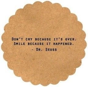 dr. suess: Inspiration, Favorite Quote, Quotes, Thought, Don T Cry, Smile, Dr. Seuss, Dr Seuss