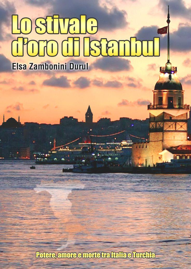 """""""Lo stivale d'oro di Istanbul"""", il nuovo romanzo di Elsa Zambonini http://libriscrittorilettori.altervista.org/3743-2/  #elsazambonini #lostivaledorodiistanbul àromanzo"""