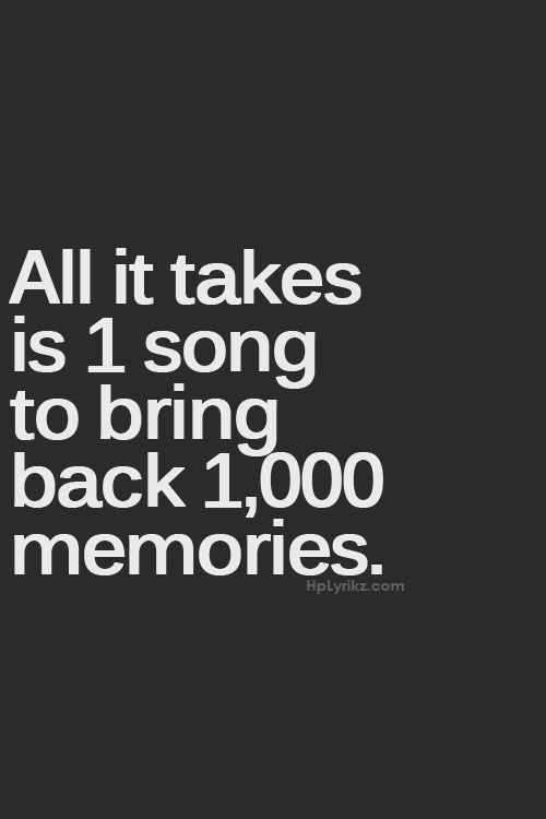 All It Takes Is 1 Song To Bring Back 1000 Memories. So True