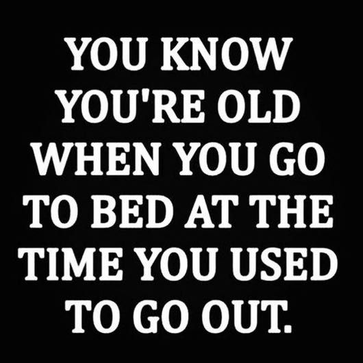 I'm not even old but I'm going to bed at times where I'd still be awake lately. I'm just stressed and tired  Come and see our new website at bakedcomfortfood.com