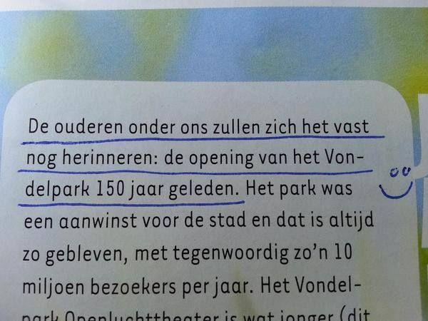 """""""De ouderen onder ons zullen zich het vast nog herinneren: de opening van het Vondelpark 150 jaar geleden."""" Ja ja, ik weet het nog als de dag van gisteren!"""