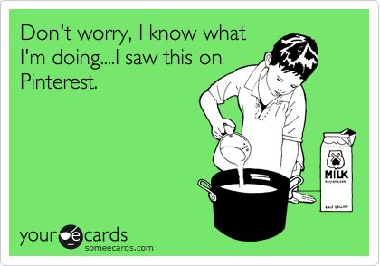 Funny Friendship Ecard: Don't worry, I know what I'm doing....I saw this on Pinterest.