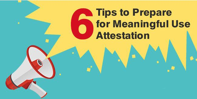 Six tips to Prepare for Meaningful Use Attestation