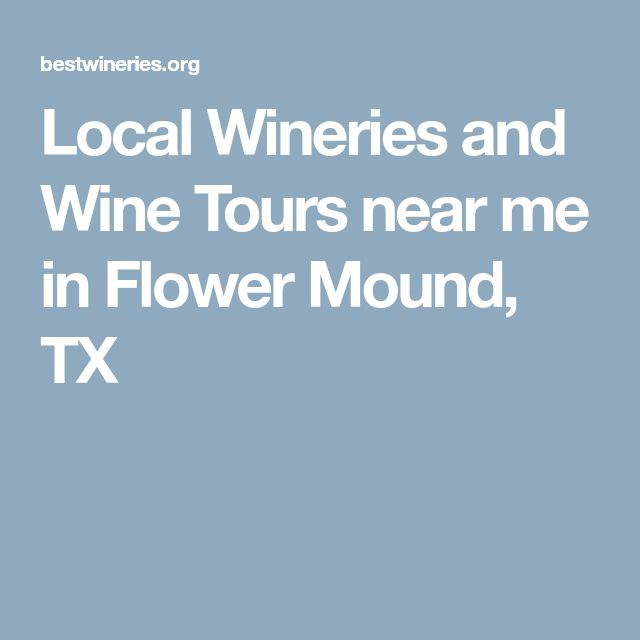 Local Wineries and Wine Tours near me in Flower Mound, TX