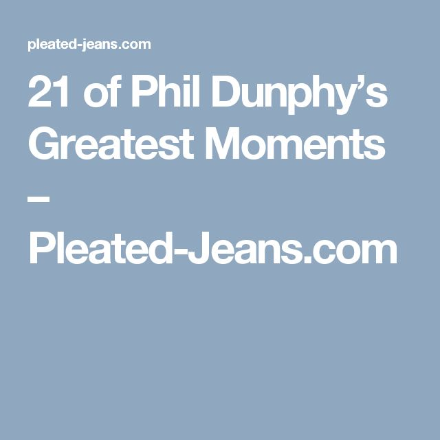 21 of Phil Dunphy's Greatest Moments – Pleated-Jeans.com