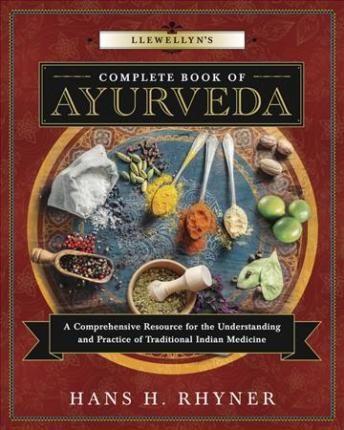 Llewellyn's Complete Book of Ayurveda : Hans H. Rhyner : 9780738748689
