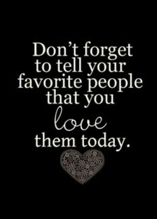 Don't forget to tell your favorite people that you love them today :) Never do! #love and #family #quotes