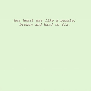 her heart was like a puzzle, broken and hard to fix. quotes quote words word sentence meaningful lines meaningful quotes deep quotes quotes & things