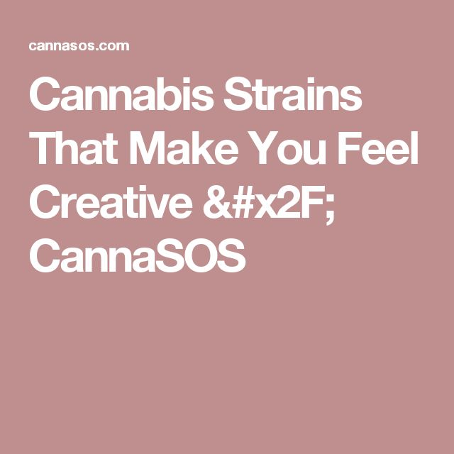 Cannabis Strains That Make You Feel Creative / CannaSOS