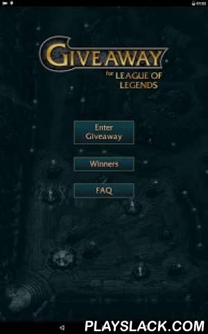 Giveaway For League Of Legends  Android App - playslack.com , We are hosting FREE giveaway for the game League of Legends. Winners will be chosen when the milestones or quotas are reached and by random selection. Anyone can participate but you need to be atleast level 5 in game.Giveaway after every 2000 user entries! For more info check out the FAQ page in app.Everyone who already participated in previous version, don't worry, all the entries are transfered aswell. :)Giveaway for League of…