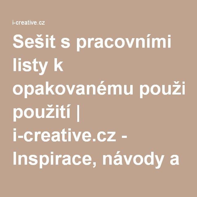 Sešit s pracovními listy k opakovanému použití | i-creative.cz - Inspirace, návody a nápady pro rodiče, učitele a pro všechny, kteří rádi tvoří.