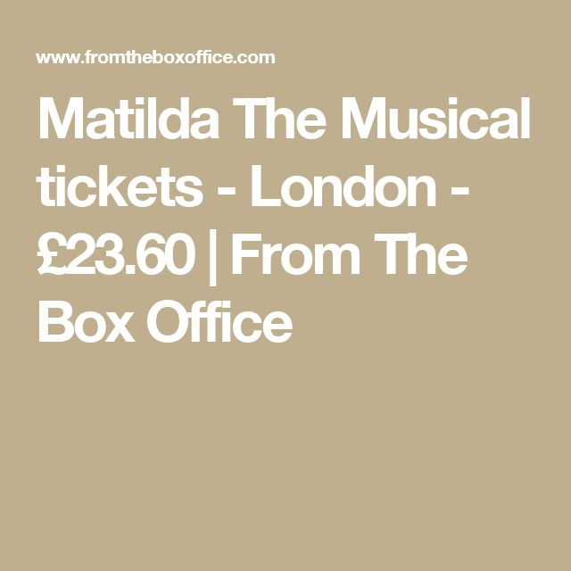 Matilda The Musical tickets - London - £23.60   From The Box Office