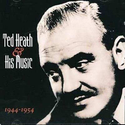 Ted Heath - Ted Heath and His Music: 1944-1954