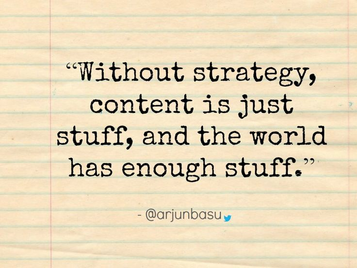 """Without strategy, content is just stuff, and the world has enough stuff."""