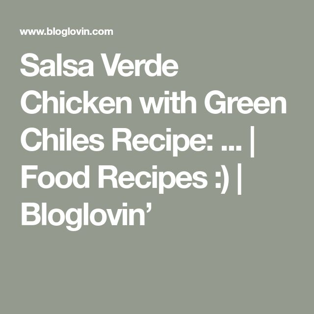 Salsa Verde Chicken with Green Chiles Recipe: ... | Food Recipes :) | Bloglovin'