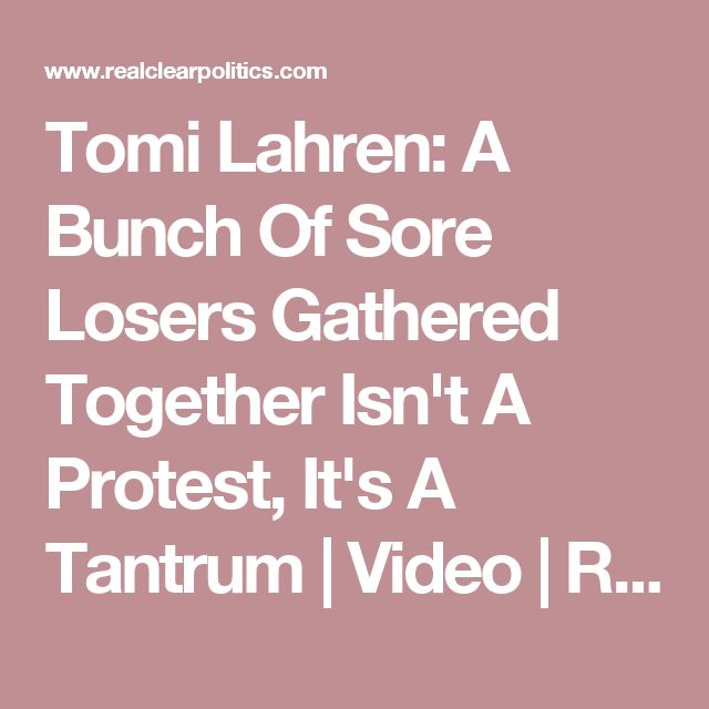 Tomi Lahren: A Bunch Of Sore Losers Gathered Together Isn't A Protest, It's A Tantrum | Video | RealClearPolitics
