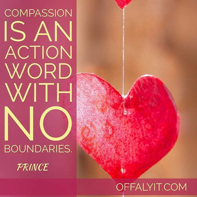 """Compassion is an action word with no boundaries"" Prince #offalyittraining #prince #adobepost"