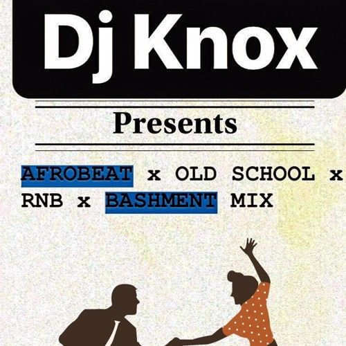 AFROBEAT x OLD SCHOOL x RNB x BASHMENT MIX by DJ Knox