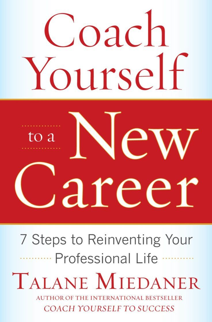Coach Yourself to a New Career 7 Steps to Reinventing