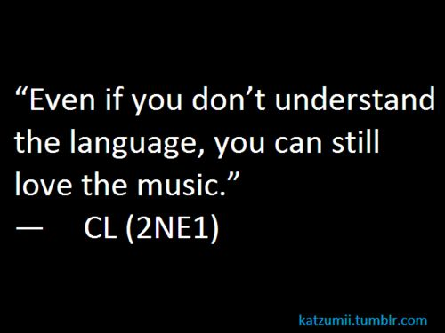 """Omo exactly!  People say """"Why do you listen if you can't understand it?""""  It's because the music makes me happy."""
