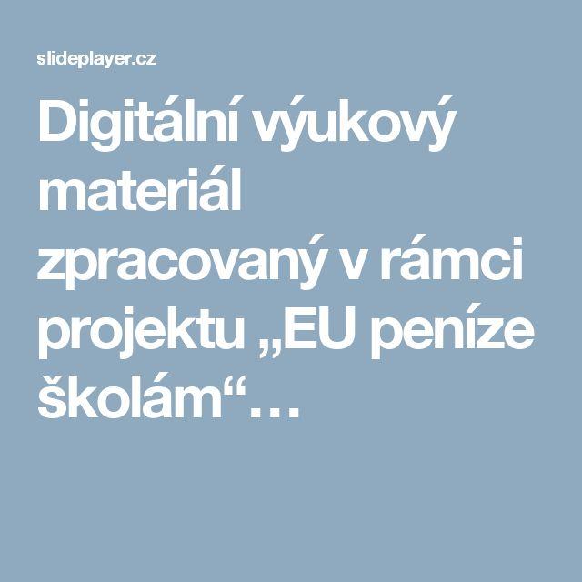 """Digitální výukový materiál zpracovaný v rámci projektu """"EU peníze školám""""…"""
