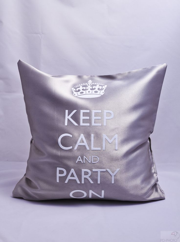 #Keep Calm and Party On :)  http://www.art-pillow.com/keep_calm_85/keep_calm_on_the_party_283 #silver #silverpillows #pillowgift