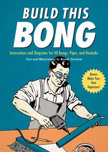 Build This Bong: Instructions and Diagrams for 40 Bongs, Pipes, and Hookahs:Amazon:Kindle Store