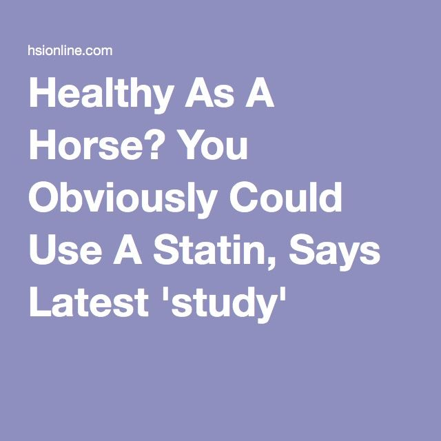 Healthy As A Horse? You Obviously Could Use A Statin, Says Latest 'study'