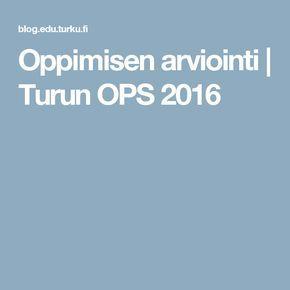 Oppimisen arviointi   Turun OPS 2016